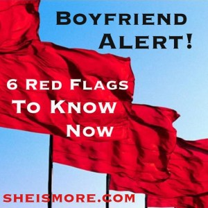 Boyfriend Alert! 6 Red Flags To Know Now sheismore.com