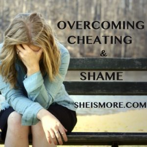 Overcoming Cheating and Shame