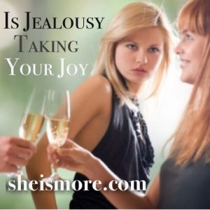 Is Jealousy Taking Your Joy?  sheismore.com