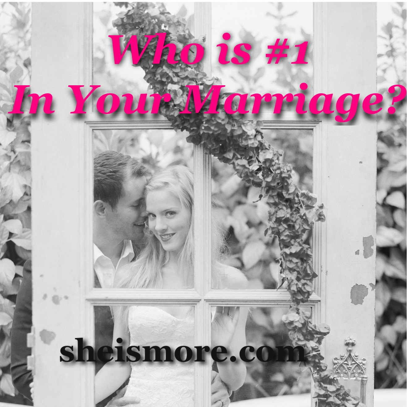 Who is #1 in Your Marriage? sheismore.com