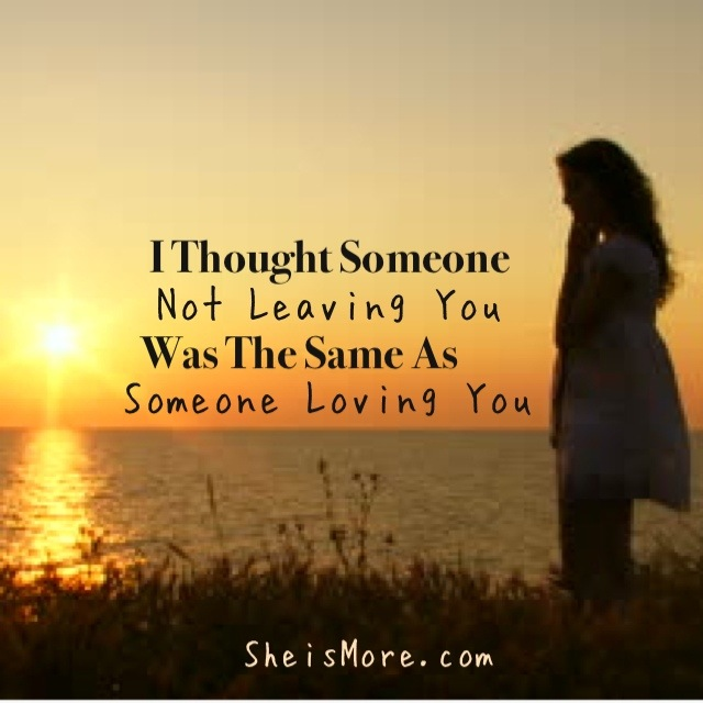 I Thought Someone Not Leaving You Was The Same As Someone