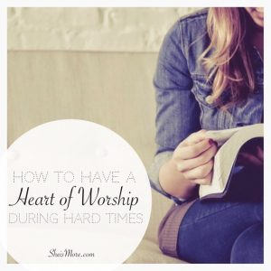 How To Have A Heart of Worship