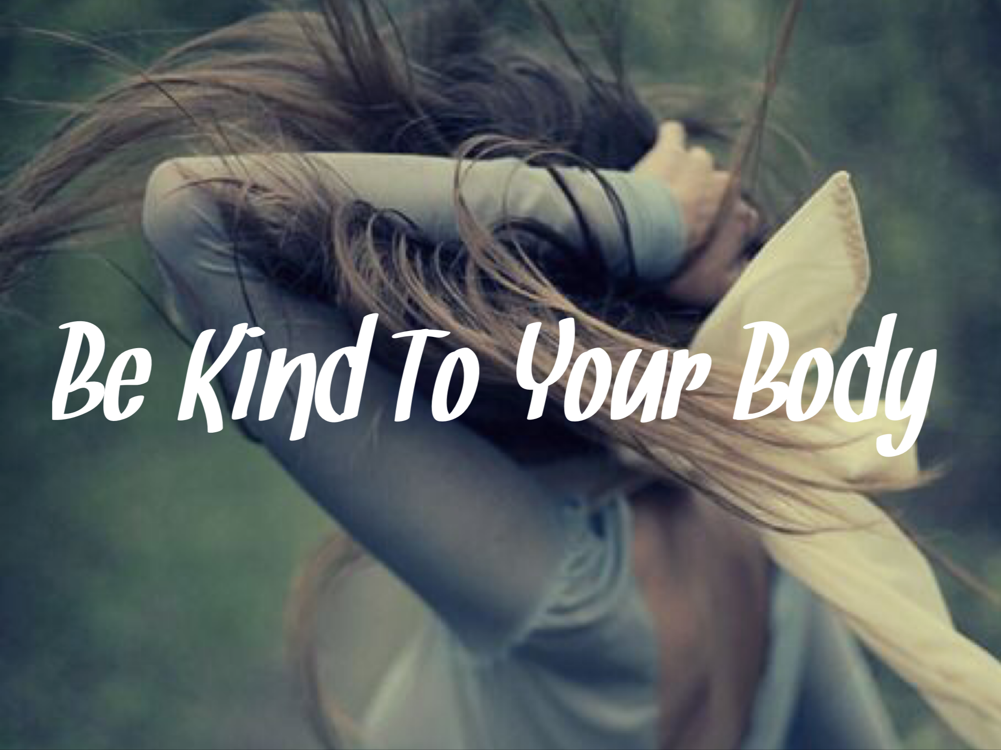 Be Kind To Your Body