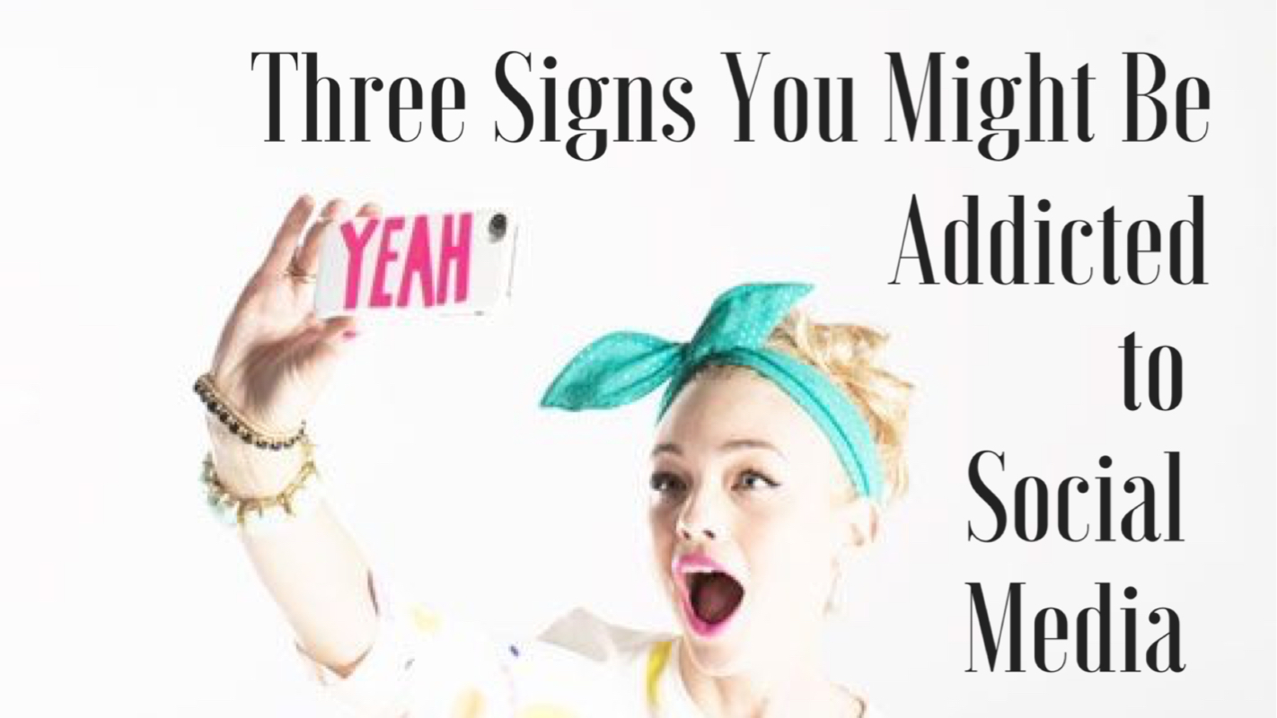 Three Signs You Are Addicted to Social Media