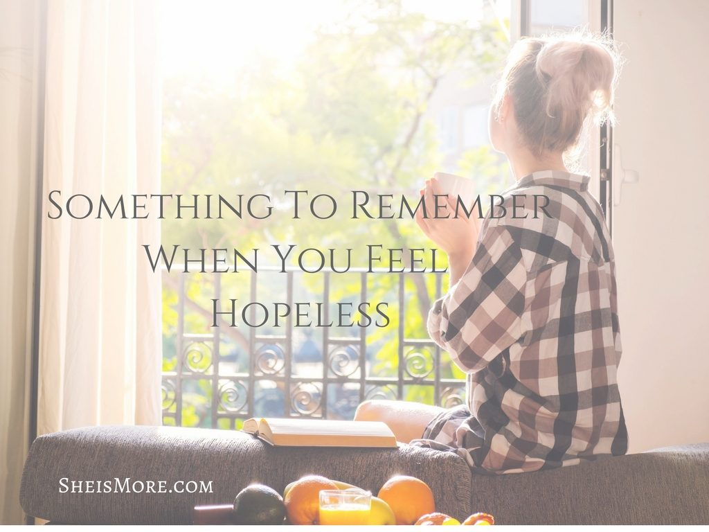 Something To RememberWhen You Feel Hopeless